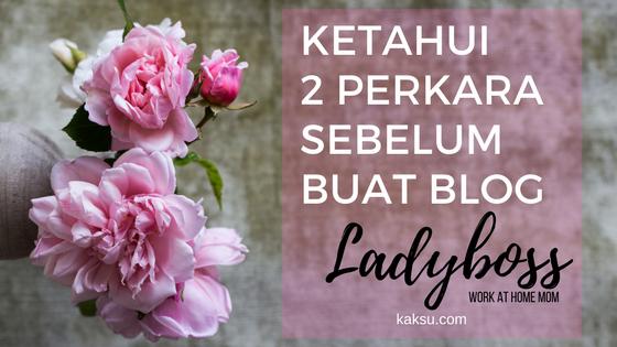 Ketahui 2 Perkara sebelum buat blog
