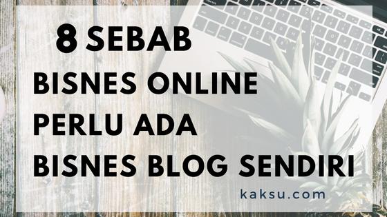 8 Sebab Bisnes Online Perlu Ada Bisnes Blog Sendiri