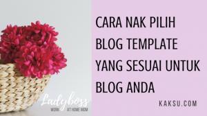 Macam Mana Cara Nak Pilih Blog Template Yang Sesuai Untuk Blog Anda