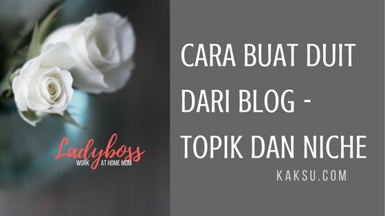 Cara Buat Duit Dari Blog - Topik Dan Niche