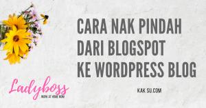 Pindah Blogspot ke WordPress blog? Boleh ke? Boleh aja..