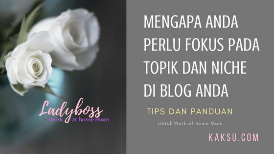 Mengapa perlu fokus pada topik dan niche di blog