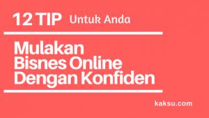 12 Tip Untuk Mulakan Bisnes Online Dengan Konfiden