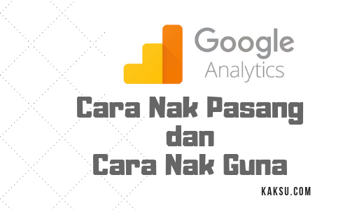 Cara Nak Pasang Dan Cara Guna Google Analytics DiWordPress